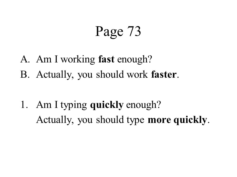 Page 73 Am I working fast enough Actually, you should work faster.
