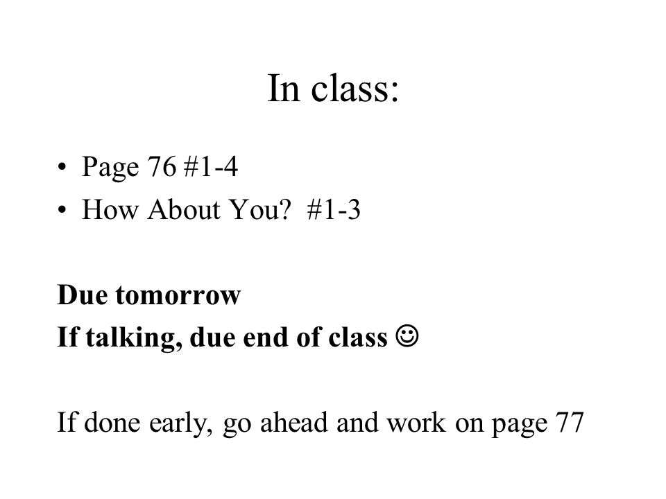 In class: Page 76 #1-4 How About You #1-3 Due tomorrow