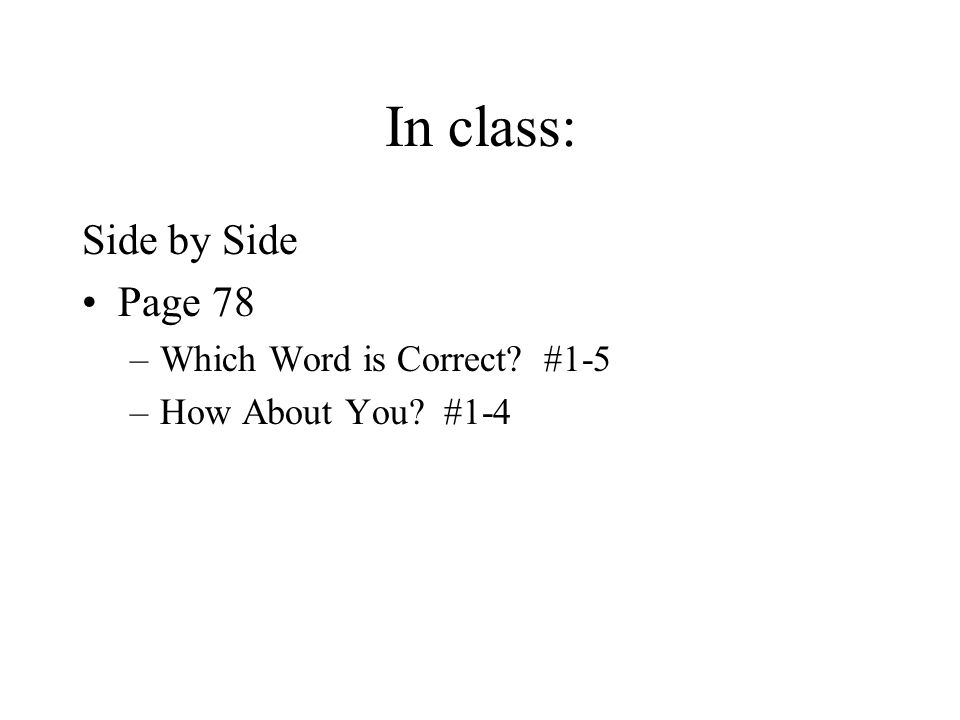 In class: Side by Side Page 78 Which Word is Correct #1-5
