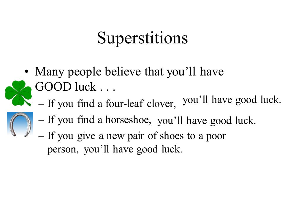 Superstitions Many people believe that you'll have GOOD luck . . .