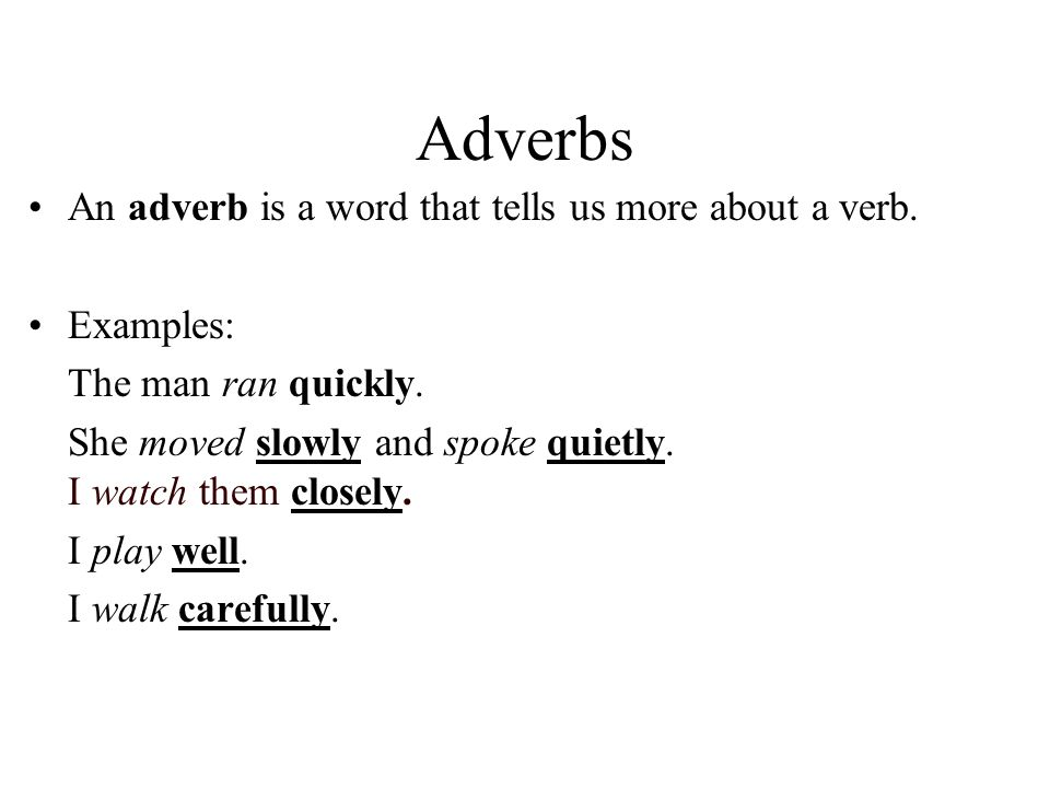 Adverbs An adverb is a word that tells us more about a verb. Examples: