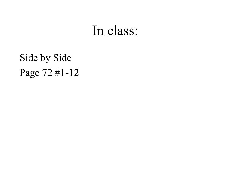 In class: Side by Side Page 72 #1-12