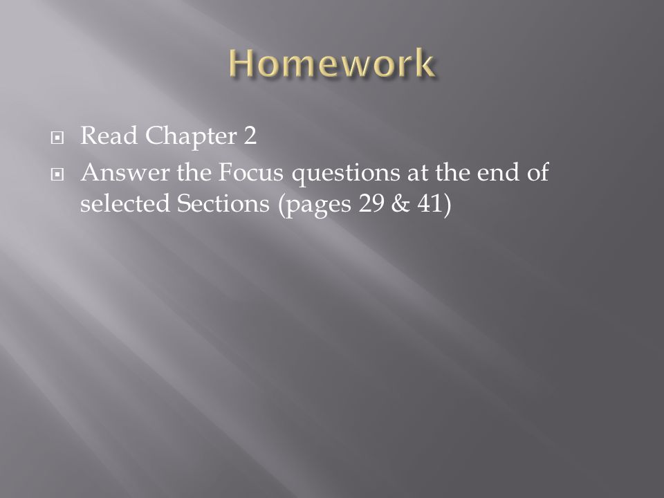 Homework Read Chapter 2 Answer the Focus questions at the end of selected Sections (pages 29 & 41)