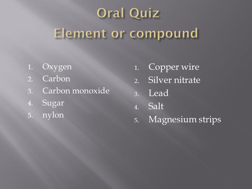 Oral Quiz Element or compound
