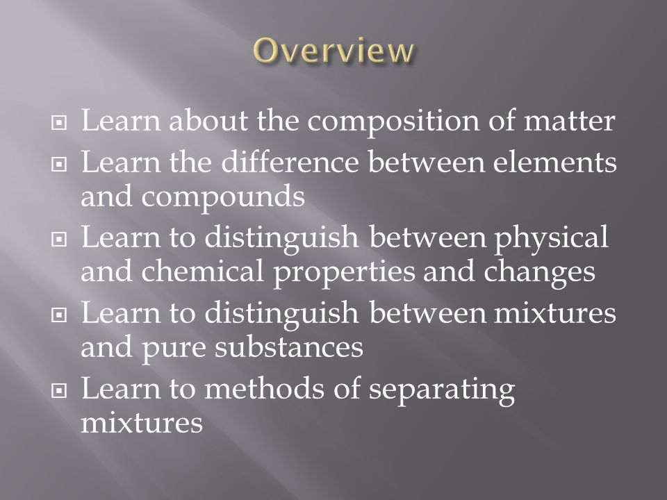 Overview Learn about the composition of matter