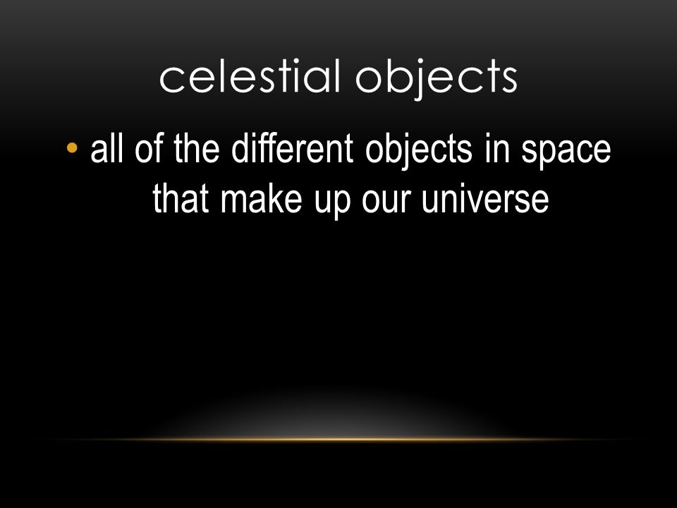 all of the different objects in space that make up our universe