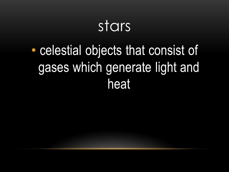 celestial objects that consist of gases which generate light and heat