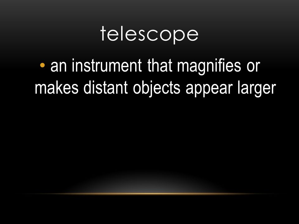 an instrument that magnifies or makes distant objects appear larger