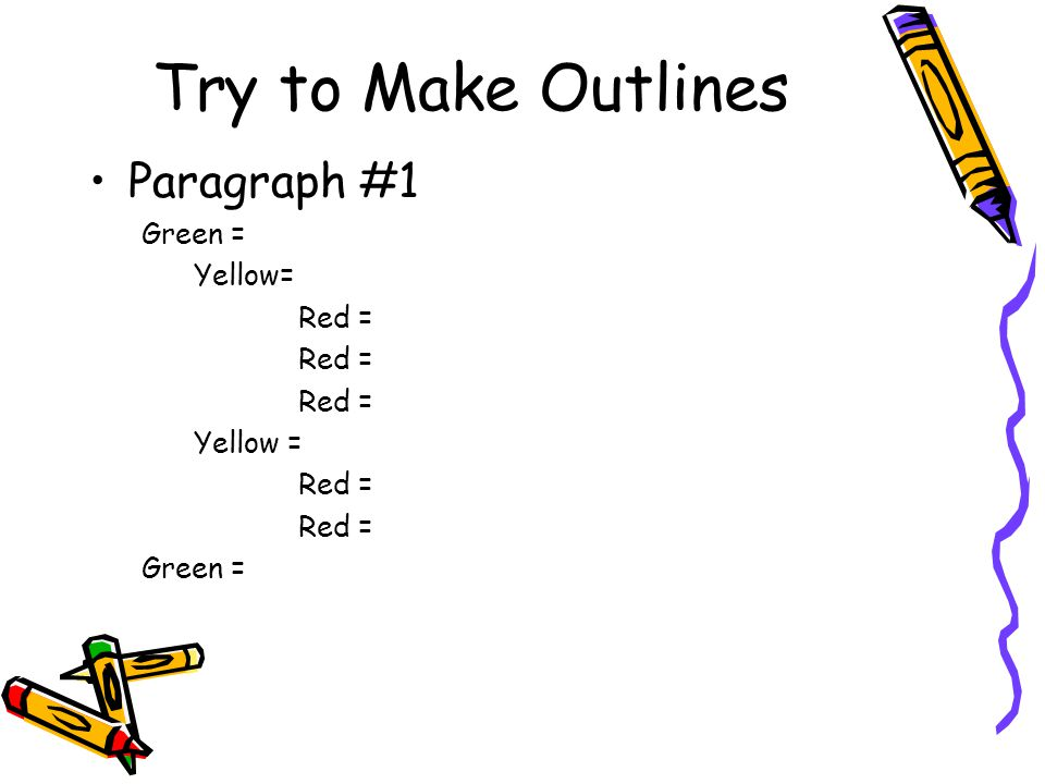 Try to Make Outlines Paragraph #1 Green = Yellow= Red = Yellow =