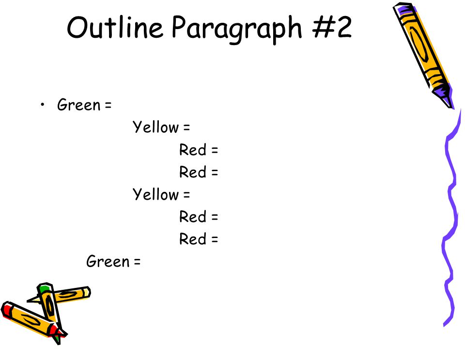 Outline Paragraph #2 Green = Yellow = Red =