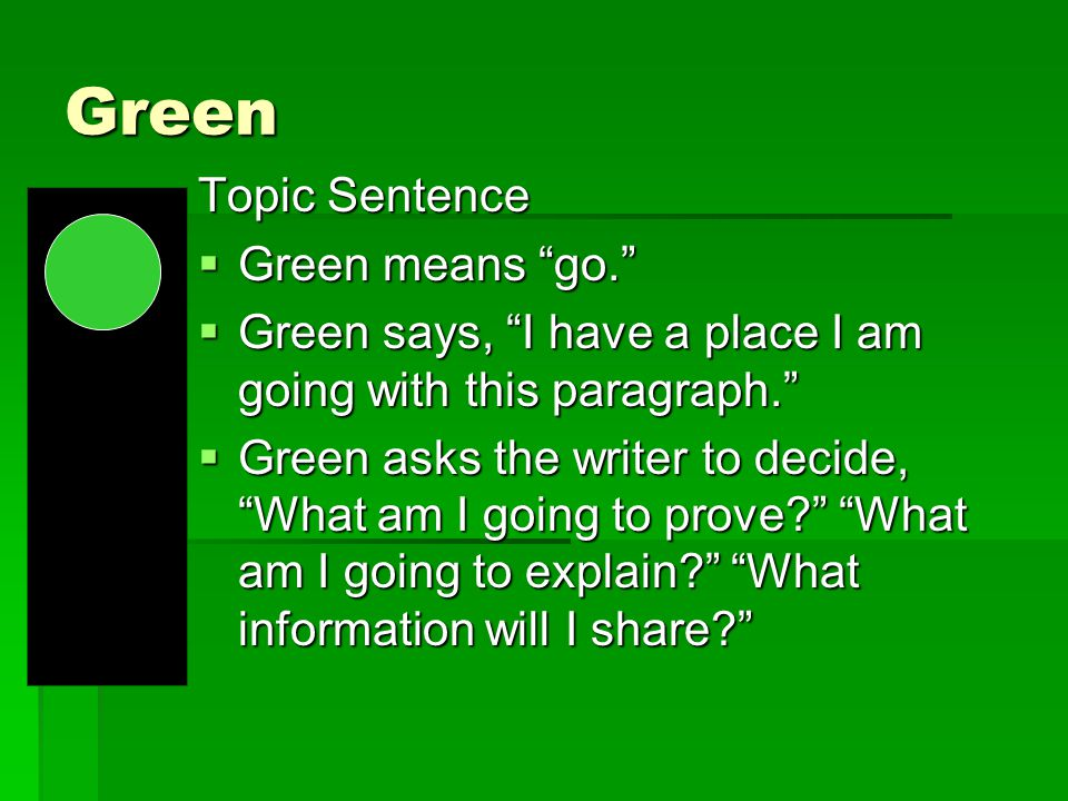 Green Topic Sentence Green means go.