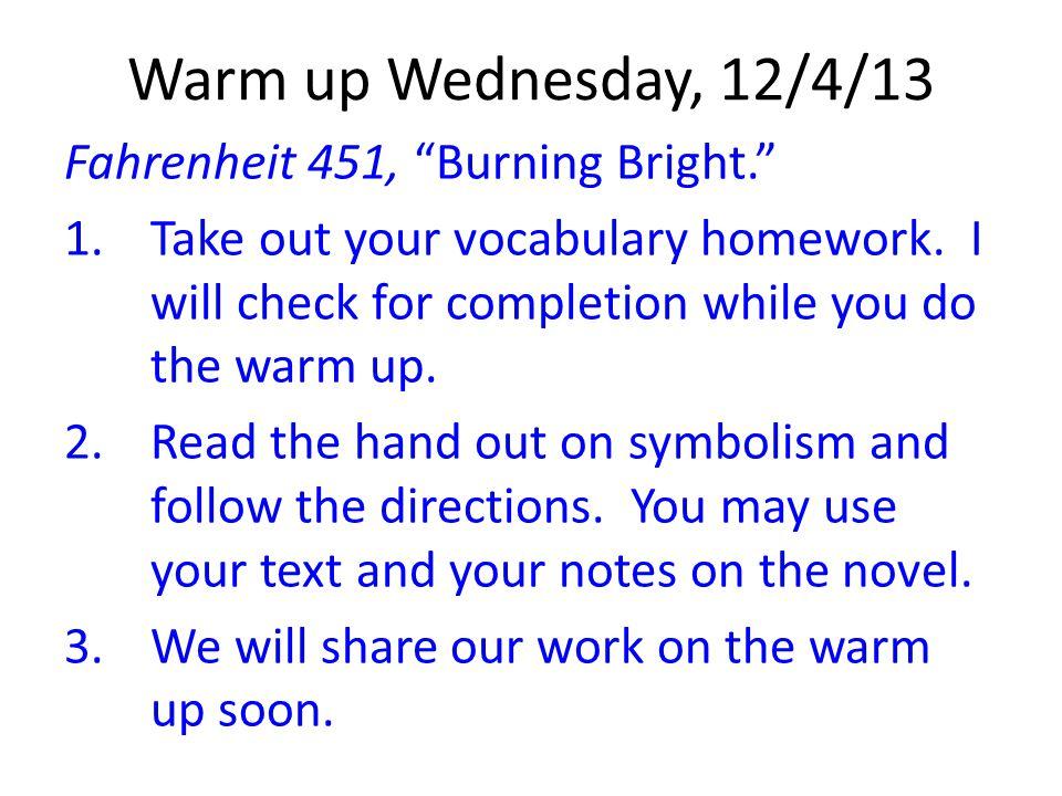 Warm up Wednesday, 12/4/13 Fahrenheit 451, Burning Bright.