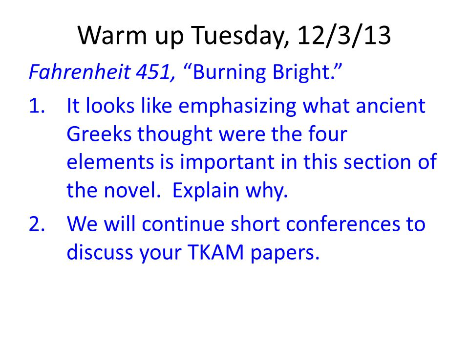 Warm up Tuesday, 12/3/13 Fahrenheit 451, Burning Bright.