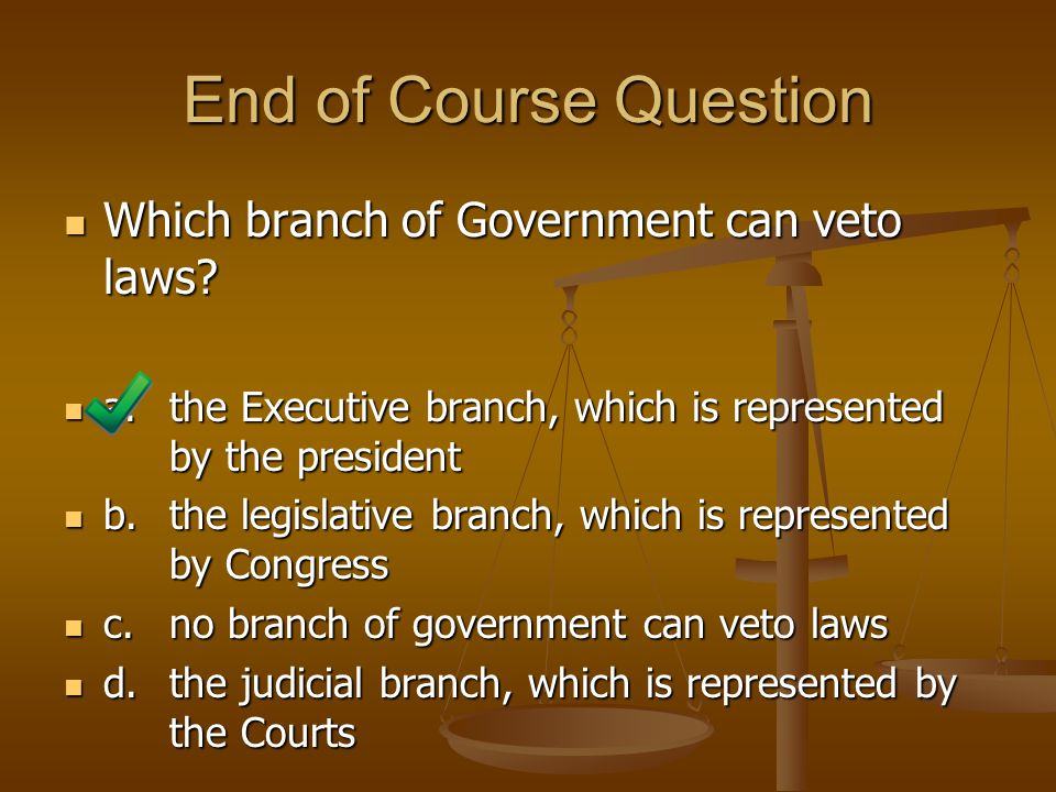 End of Course Question Which branch of Government can veto laws