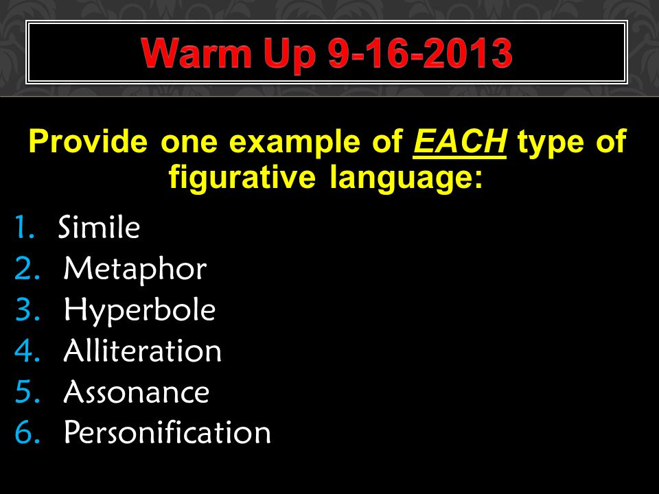 Provide one example of EACH type of figurative language: