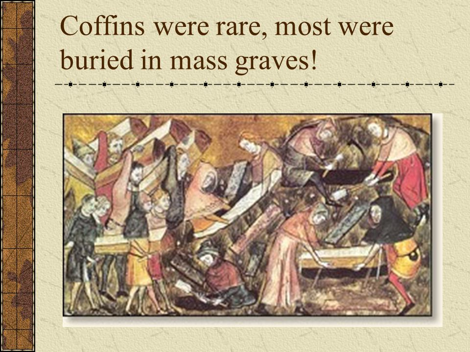 Coffins were rare, most were buried in mass graves!