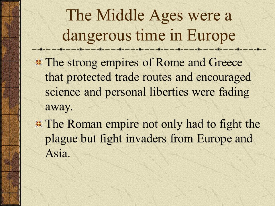 The Middle Ages were a dangerous time in Europe