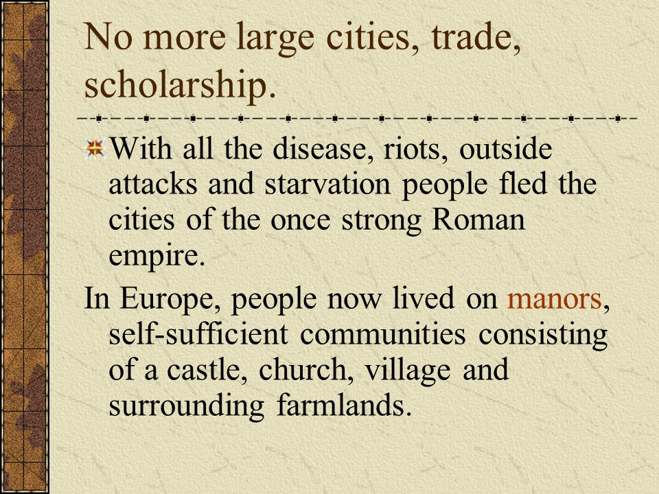 No more large cities, trade, scholarship.