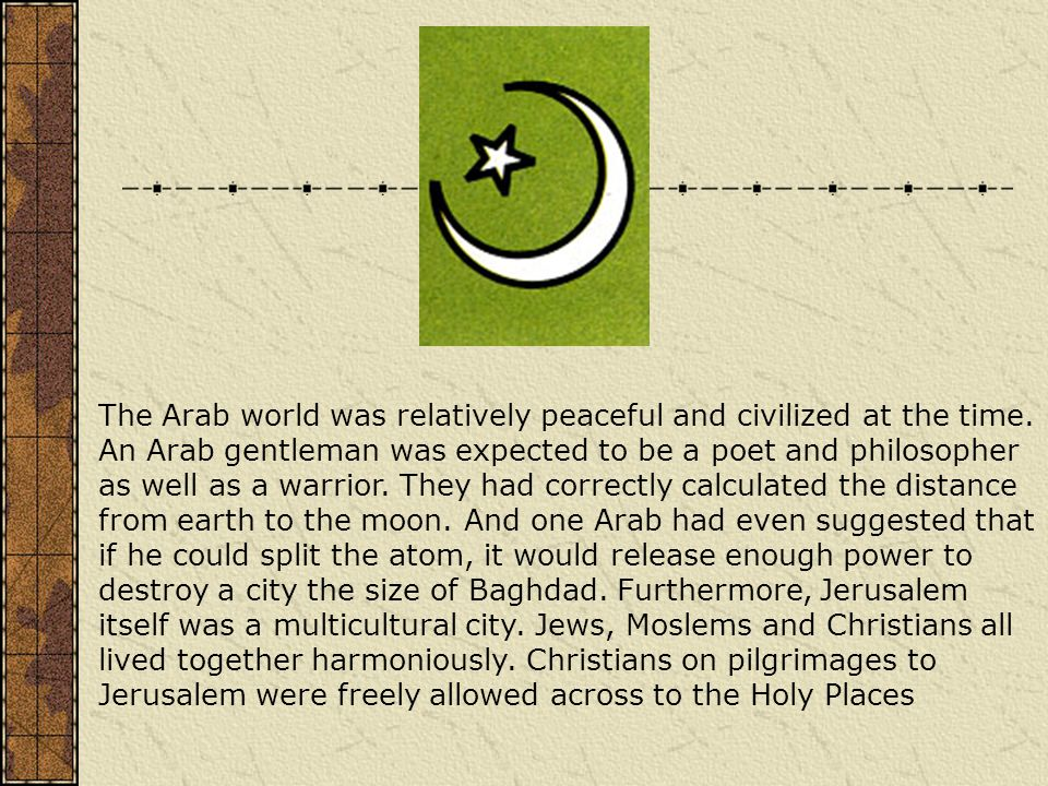 The Arab world was relatively peaceful and civilized at the time