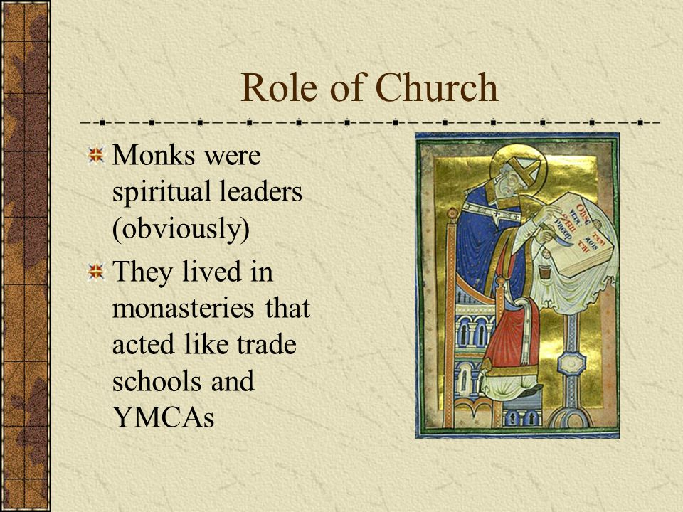 Role of Church Monks were spiritual leaders (obviously)