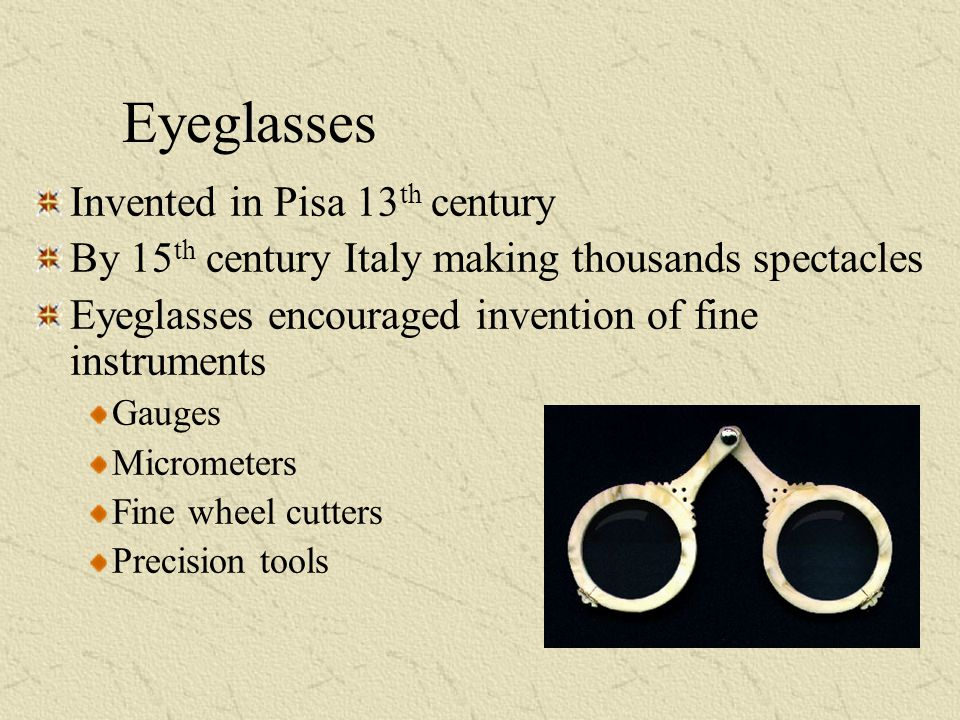 Eyeglasses Invented in Pisa 13th century