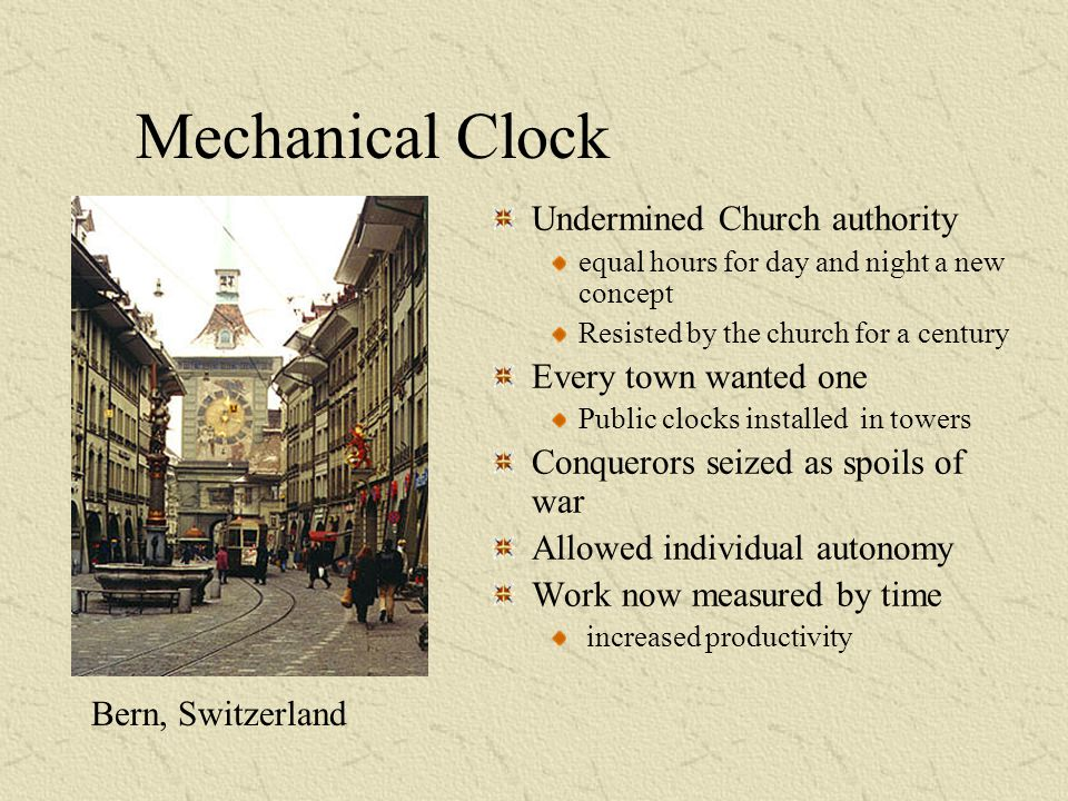 Mechanical Clock Undermined Church authority Every town wanted one