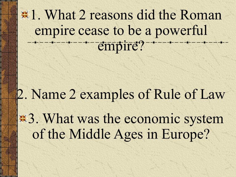 1. What 2 reasons did the Roman empire cease to be a powerful empire