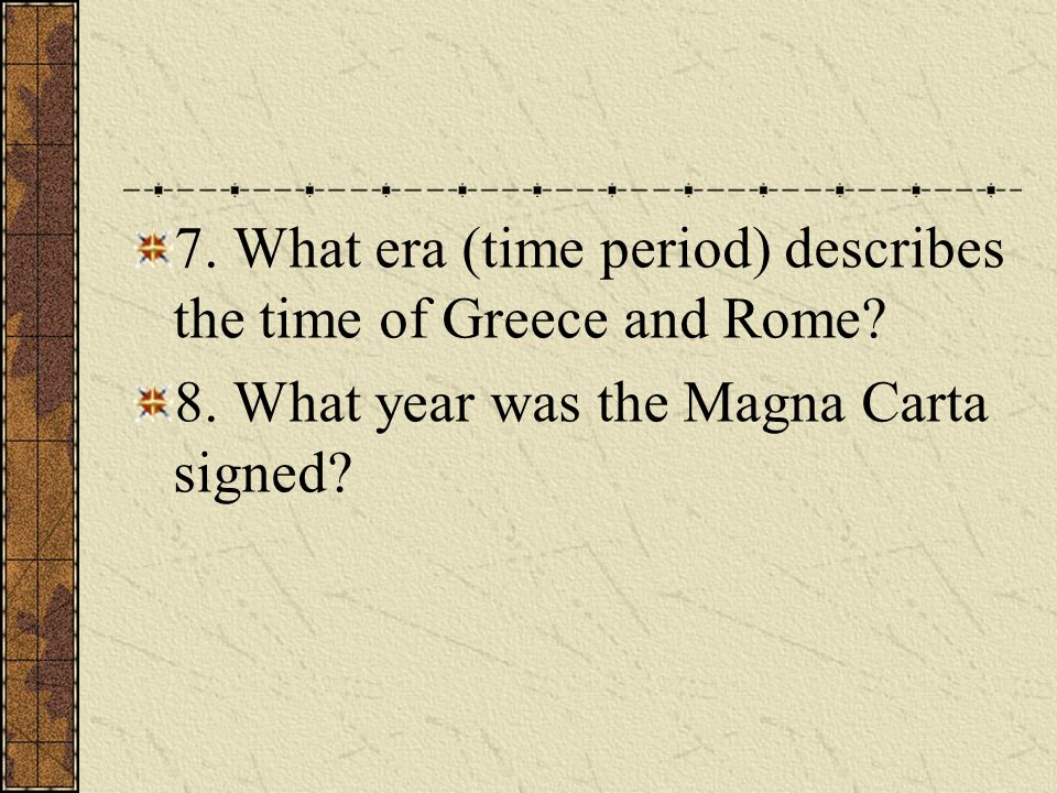 7. What era (time period) describes the time of Greece and Rome
