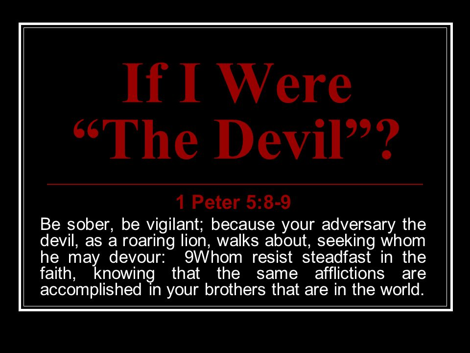 If I Were The Devil 1 Peter 5:8-9