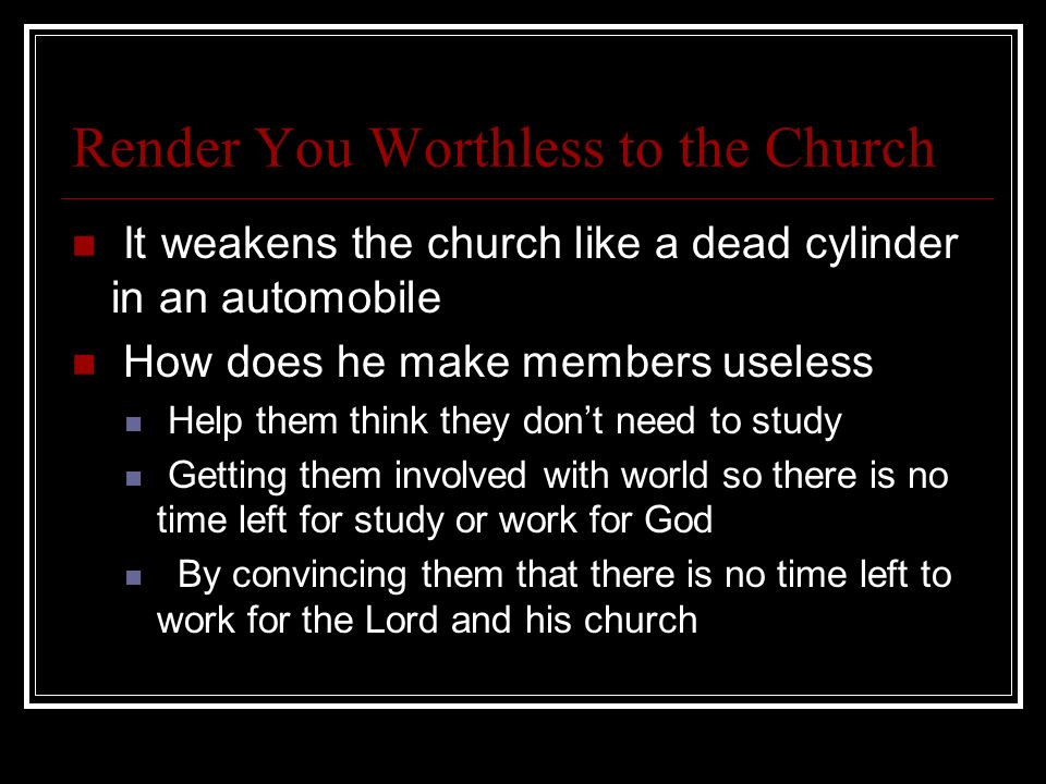 Render You Worthless to the Church