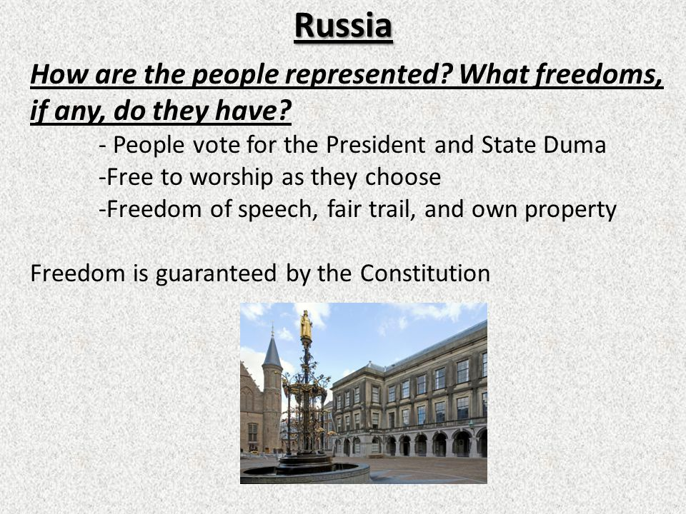 Russia How are the people represented What freedoms, if any, do they have - People vote for the President and State Duma.