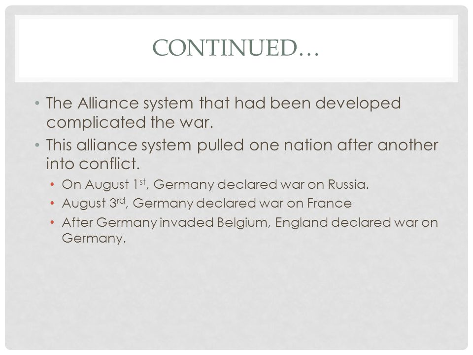 Continued… The Alliance system that had been developed complicated the war. This alliance system pulled one nation after another into conflict.