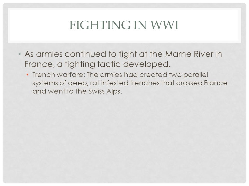 Fighting in WWI As armies continued to fight at the Marne River in France, a fighting tactic developed.