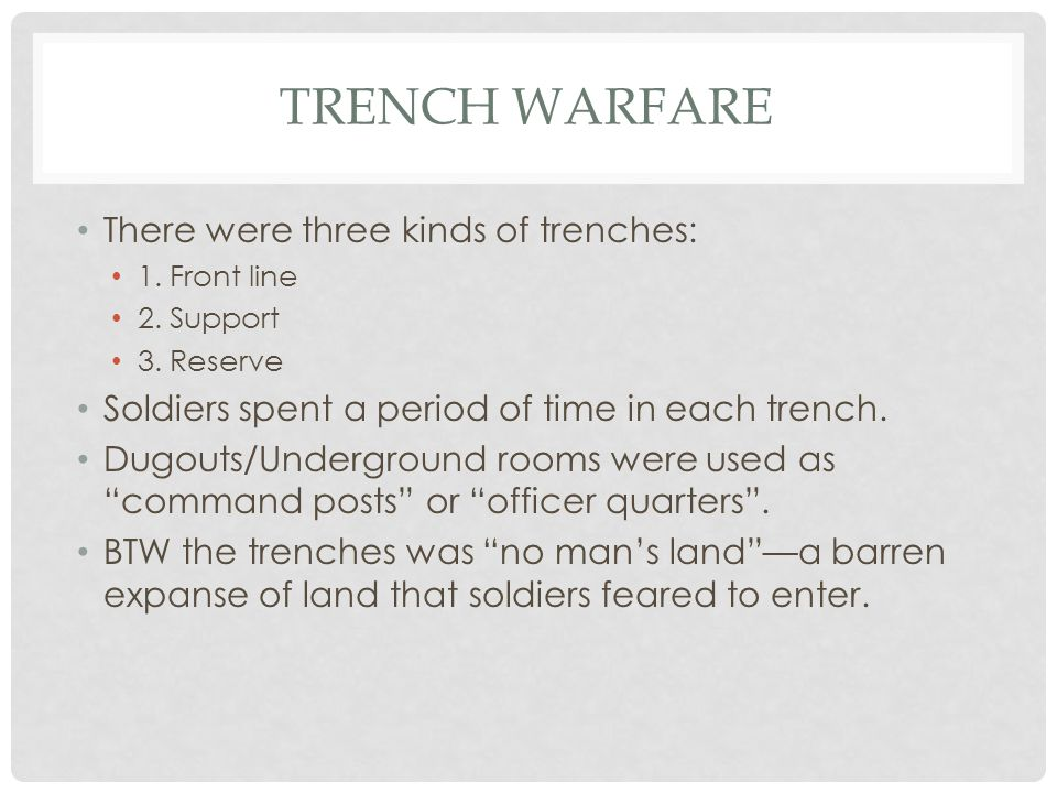 Trench Warfare There were three kinds of trenches: