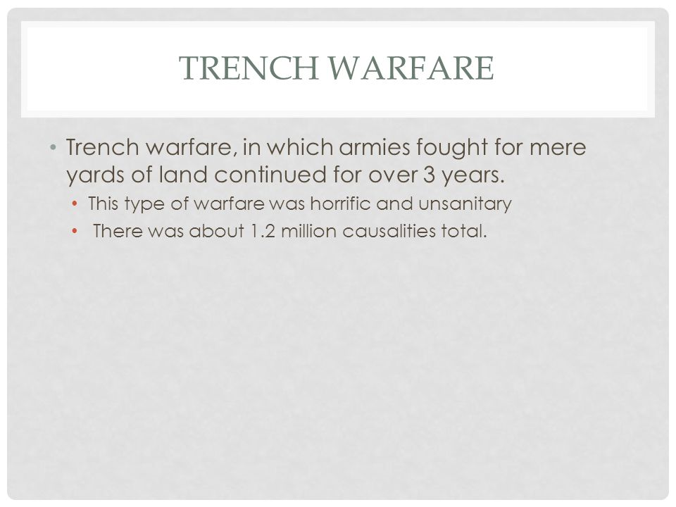 Trench Warfare Trench warfare, in which armies fought for mere yards of land continued for over 3 years.