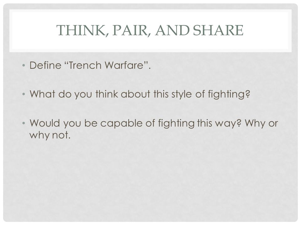 Think, Pair, and share Define Trench Warfare .