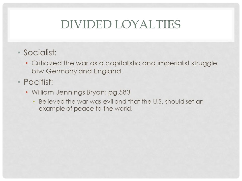 Divided Loyalties Socialist: Pacifist: