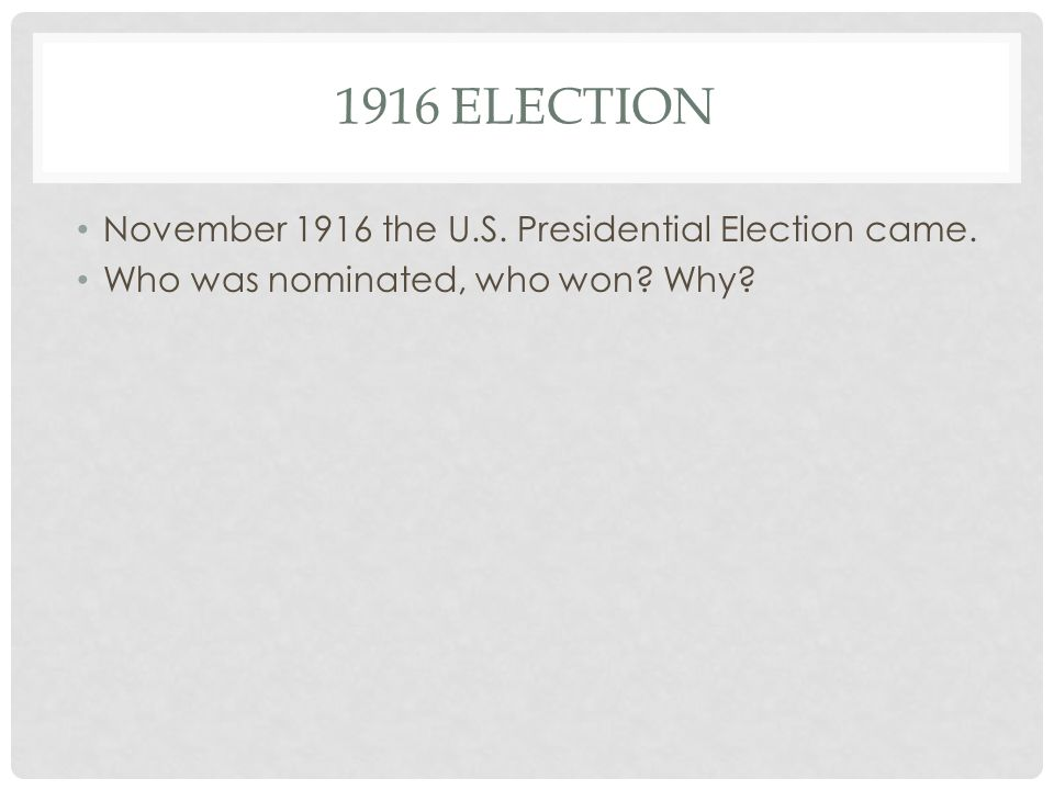 1916 Election November 1916 the U.S. Presidential Election came.