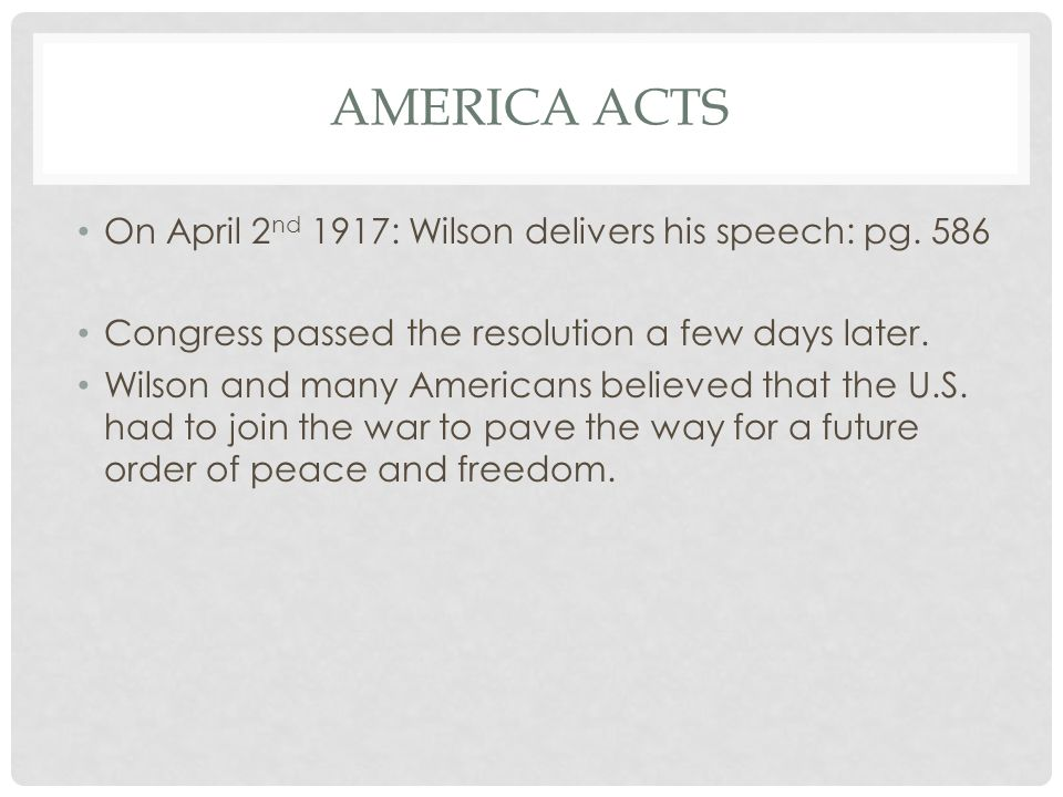 America Acts On April 2nd 1917: Wilson delivers his speech: pg. 586
