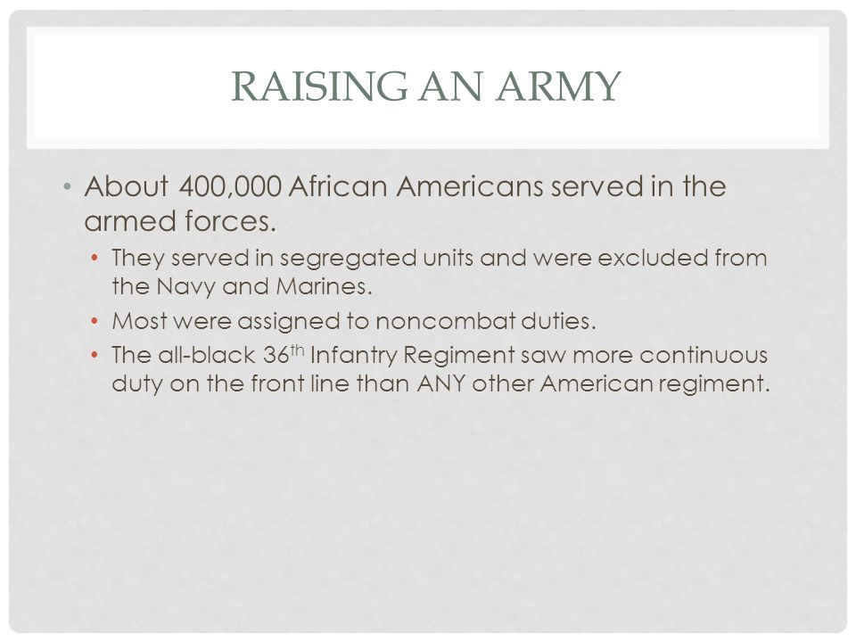 Raising an Army About 400,000 African Americans served in the armed forces.
