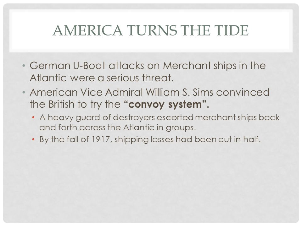 America Turns the Tide German U-Boat attacks on Merchant ships in the Atlantic were a serious threat.