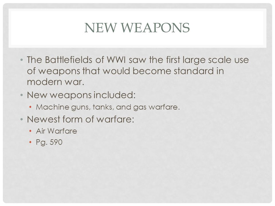 New Weapons The Battlefields of WWI saw the first large scale use of weapons that would become standard in modern war.