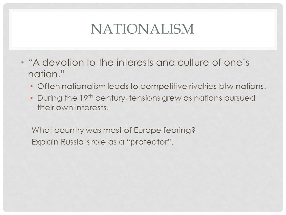 Nationalism A devotion to the interests and culture of one's nation.