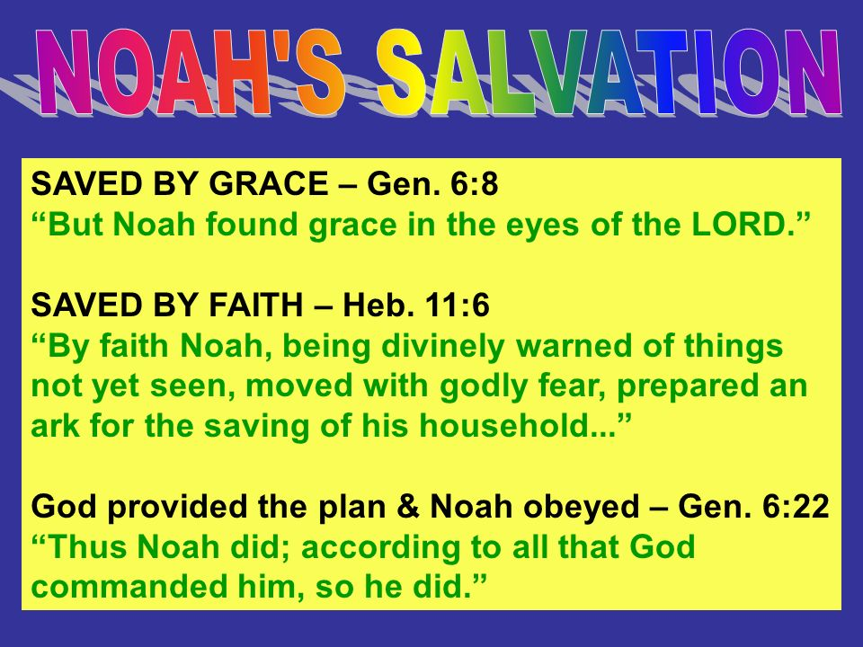 NOAH S SALVATION SAVED BY GRACE – Gen. 6:8
