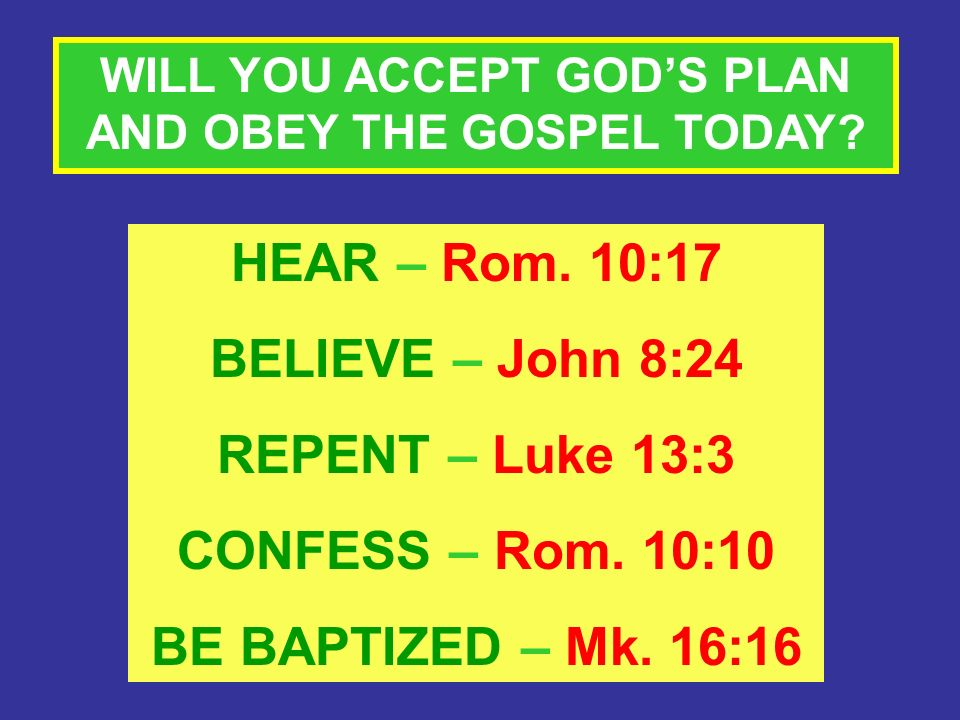 WILL YOU ACCEPT GOD'S PLAN AND OBEY THE GOSPEL TODAY