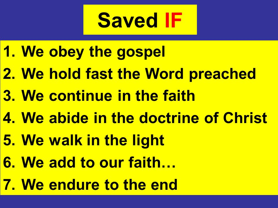 Saved IF We obey the gospel We hold fast the Word preached