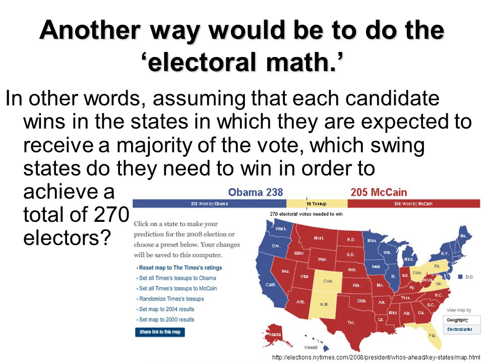 Another way would be to do the 'electoral math.'