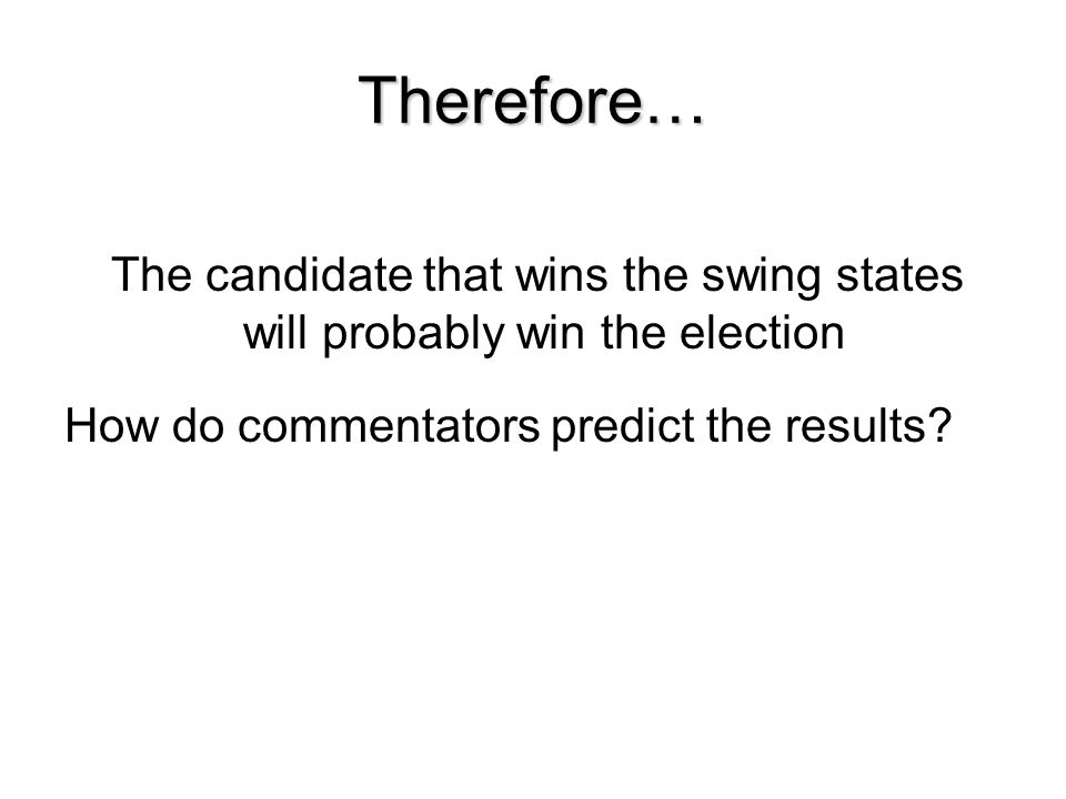 Therefore… The candidate that wins the swing states will probably win the election.