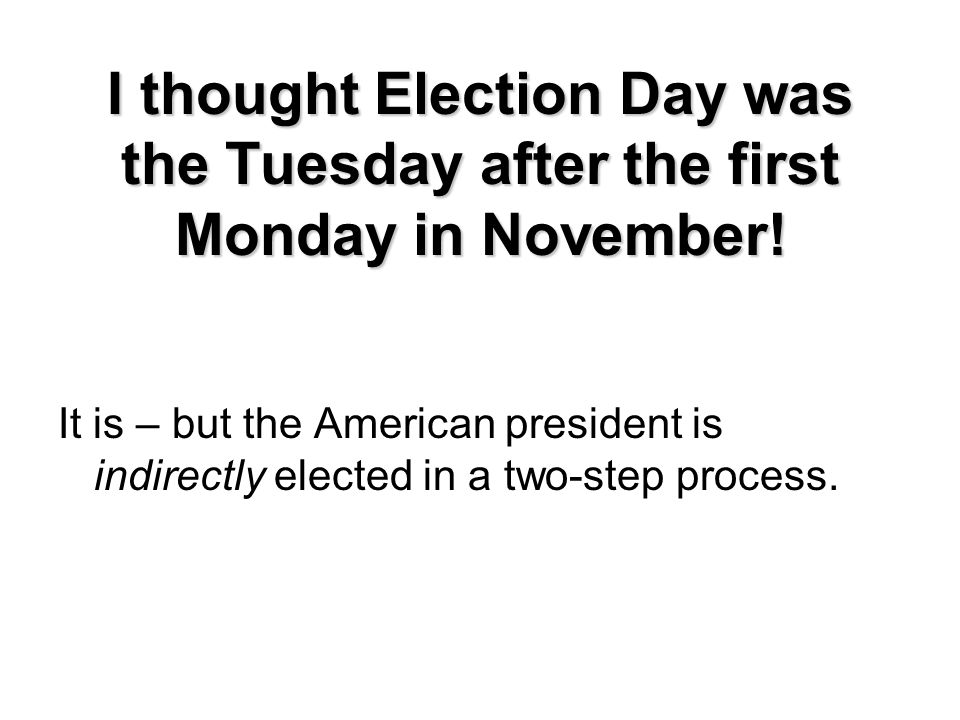 I thought Election Day was the Tuesday after the first Monday in November!