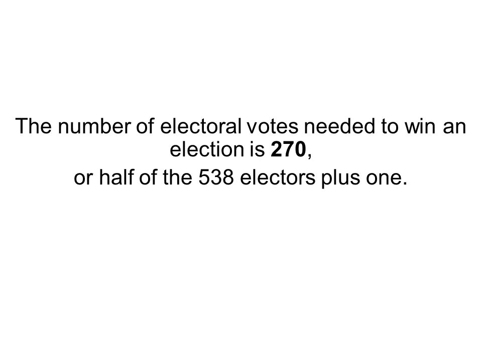 The number of electoral votes needed to win an election is 270,